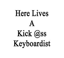 Here Lives A Kick Ass Keyboardist Photographic Print