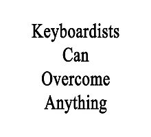 Keyboardists Can Overcome Anything  Photographic Print