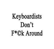 Keyboardists Don't Fuck Around  Photographic Print
