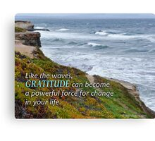 Gratitude is a Powerful Force  Canvas Print