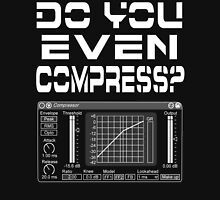 Do you even compress? (White Text) Unisex T-Shirt