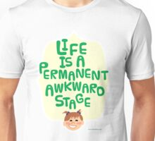 Like is a Permanent Awkward Stage Unisex T-Shirt