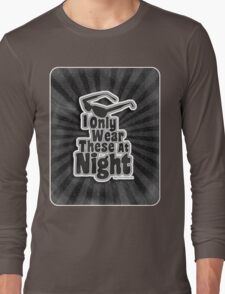 I Only Wear Sunglasses At Night Long Sleeve T-Shirt