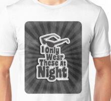 I Only Wear Sunglasses At Night Unisex T-Shirt