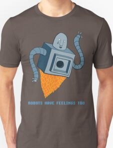 Robots have feelings too T-Shirt