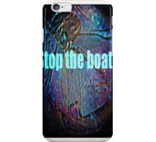 stop the boats iPhone Case/Skin