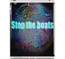 stop the boats iPad Case/Skin