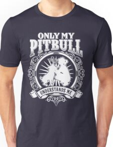 ONLY MY PITBULL UNDERSTAND ME Unisex T-Shirt