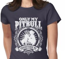 ONLY MY PITBULL UNDERSTAND ME Womens Fitted T-Shirt