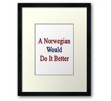 A Norwegian Would Do It Better  Framed Print