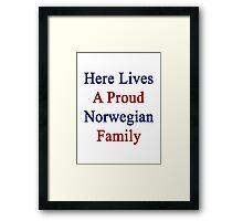 Here Lives A Proud Norwegian Family  Framed Print