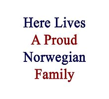 Here Lives A Proud Norwegian Family  Photographic Print