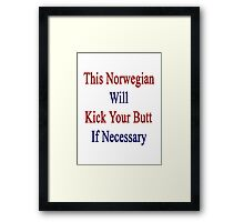 This Norwegian Will Kick Your Butt If Necessary  Framed Print