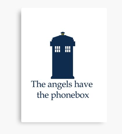 Doctor Who - The angels have the phonebox Canvas Print