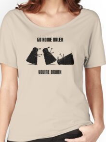 Go home Dalek You're Drunk Women's Relaxed Fit T-Shirt