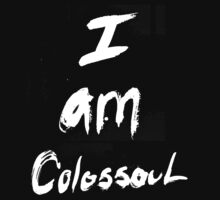 I Am Colossoul by colossoul
