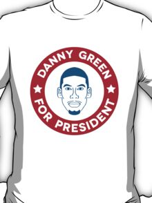 Danny Green for President T-Shirt