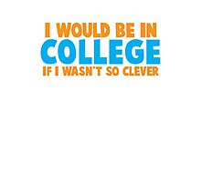 I would be in COLLEGE if I wasn't so clever! Photographic Print
