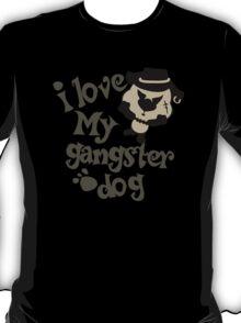 I love my gangster dog T-Shirt