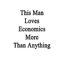 This Man Loves Economics More Than Anything  Photographic Print