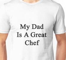 My Dad Is A Great Chef  Unisex T-Shirt