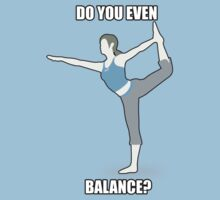 DO YOU EVEN BALANCE by Kayden007