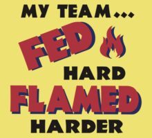 My Team Fed Hard Flamed Harder by LucieDesigns