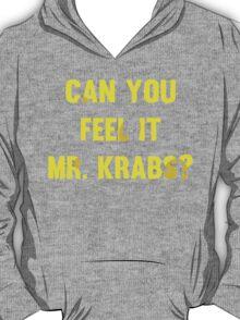 Can you feel it Mr. Krabs? T-Shirt