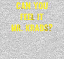 Can you feel it Mr. Krabs? T-Shirt