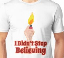 I Didn't Stop Believin' Unisex T-Shirt