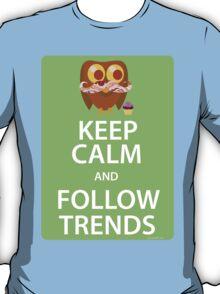 Keep Calm and Follow Trends T-Shirt