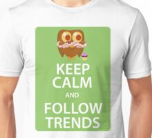 Keep Calm and Follow Trends Unisex T-Shirt