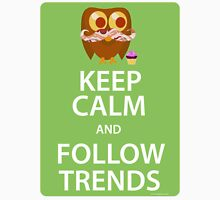 Keep Calm and Follow Trends Unisex T-Shirt