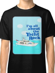 All About the Yacht Rock  Classic T-Shirt