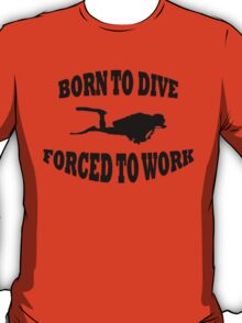 Born to Dive Forced to Work T-Shirt