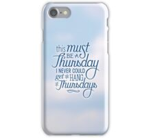Must Be Thursday iPhone Case/Skin