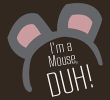 I'm a Mouse...DUH by PopInvasion