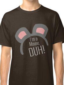 I'm a Mouse...DUH Classic T-Shirt