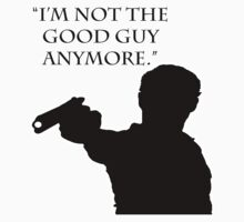 """The Walking Dead Quote: """"I'm Not The Good Guy Anymore"""" - Rick Grimes by ButtonGravy"""