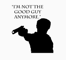 "The Walking Dead Quote: ""I'm Not The Good Guy Anymore"" - Rick Grimes Unisex T-Shirt"