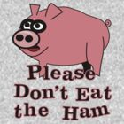 Please Don't Eat the Ham by veganese