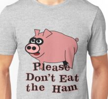 Please Don't Eat the Ham Unisex T-Shirt