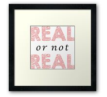 Real or Not Real Framed Print