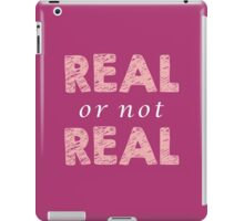 Real or Not Real iPad Case/Skin