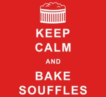 Keep Calm and Bake Souffles by Jon Pinto
