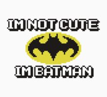 I'm not cute, I'm Batman. by robertdesigned