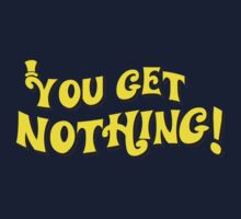 You Get Nothing Kids Tee