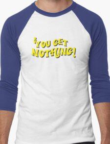 You Get Nothing Men's Baseball ¾ T-Shirt