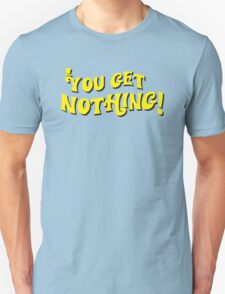 You Get Nothing Unisex T-Shirt