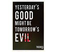 Yesterday's Good Might be Tomorrow's Evil Photographic Print